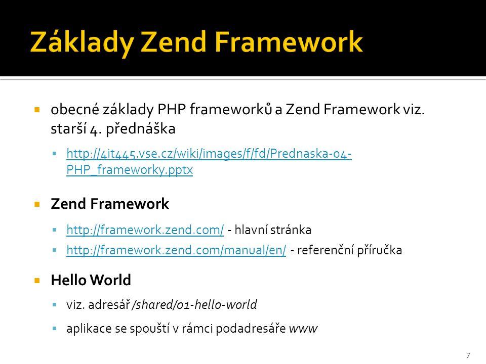  obecné základy PHP frameworků a Zend Framework viz. starší 4. přednáška  http://4it445.vse.cz/wiki/images/f/fd/Prednaska-04- PHP_frameworky.pptx ht