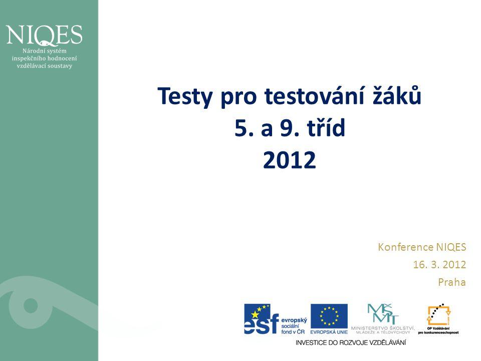 Testy pro testování žáků 5. a 9. tříd 2012 Konference NIQES 16. 3. 2012 Praha