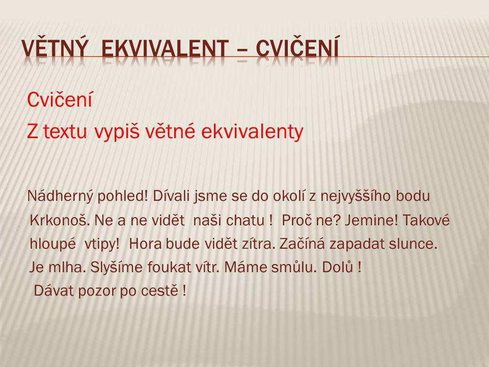 Řešení – červeně v textu je VE Nádherný pohled.Dívali jsme se do okolí z nejvyššího bodu Krkonoš.