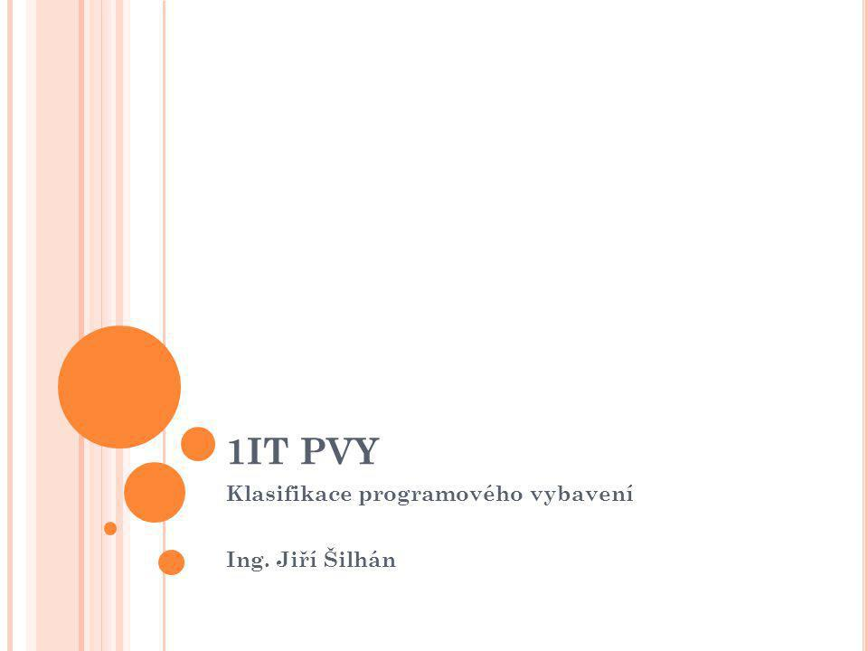1IT PVY Klasifikace programového vybavení Ing. Jiří Šilhán