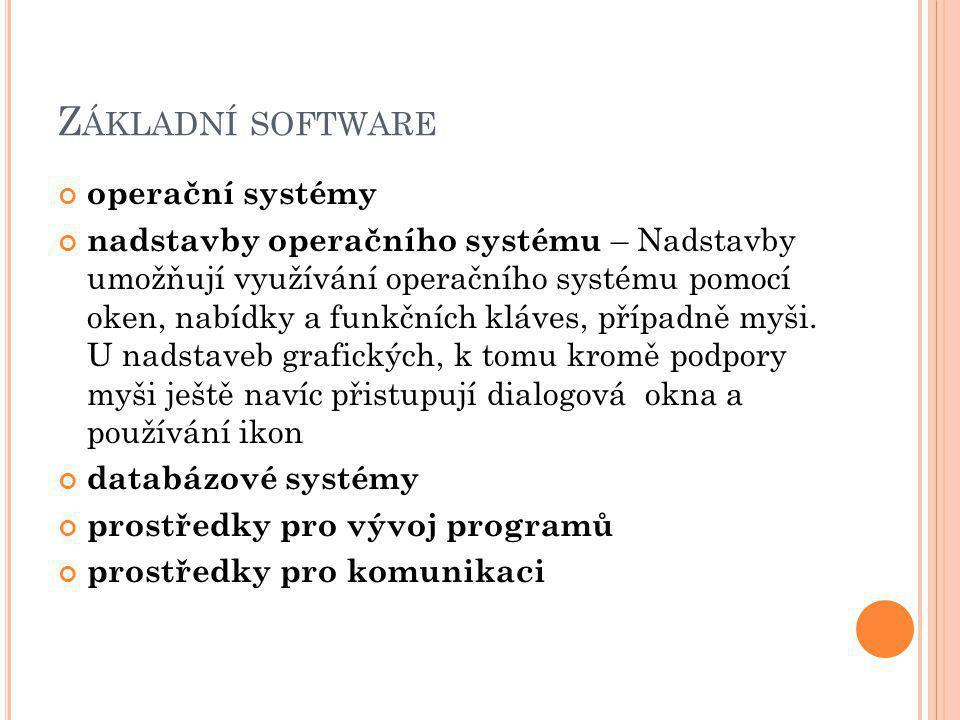 Z ÁKLADNÍ SOFTWARE operační systémy nadstavby operačního systému – Nadstavby umožňují využívání operačního systému pomocí oken, nabídky a funkčních kláves, případně myši.