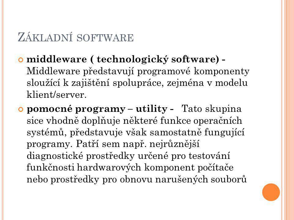 Z ÁKLADNÍ SOFTWARE middleware ( technologický software) - Middleware představují programové komponenty sloužící k zajištění spolupráce, zejména v modelu klient/server.