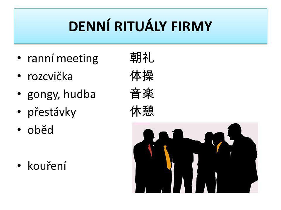 DENNÍ RITUÁLY FIRMY • ranní meeting 朝礼 • rozcvička 体操 • gongy, hudba 音楽 • přestávky 休憩 • oběd • kouření