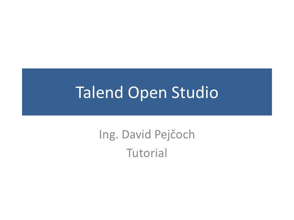 Talend Open Studio Ing. David Pejčoch Tutorial
