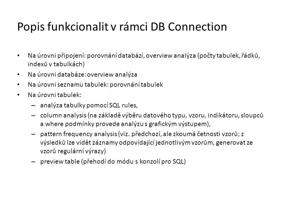 Popis funkcionalit v rámci DB Connection • Na úrovni připojení: porovnání databází, overview analýza (počty tabulek, řádků, indexů v tabulkách) • Na ú