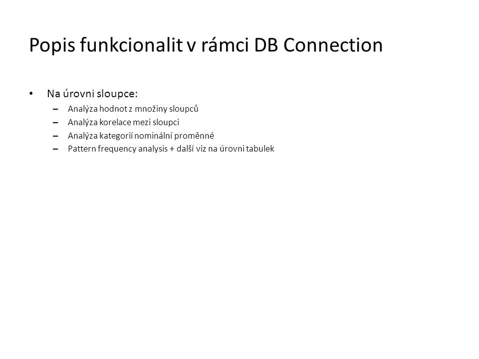 Popis funkcionalit v rámci DB Connection • Na úrovni sloupce: – Analýza hodnot z množiny sloupců – Analýza korelace mezi sloupci – Analýza kategorií n