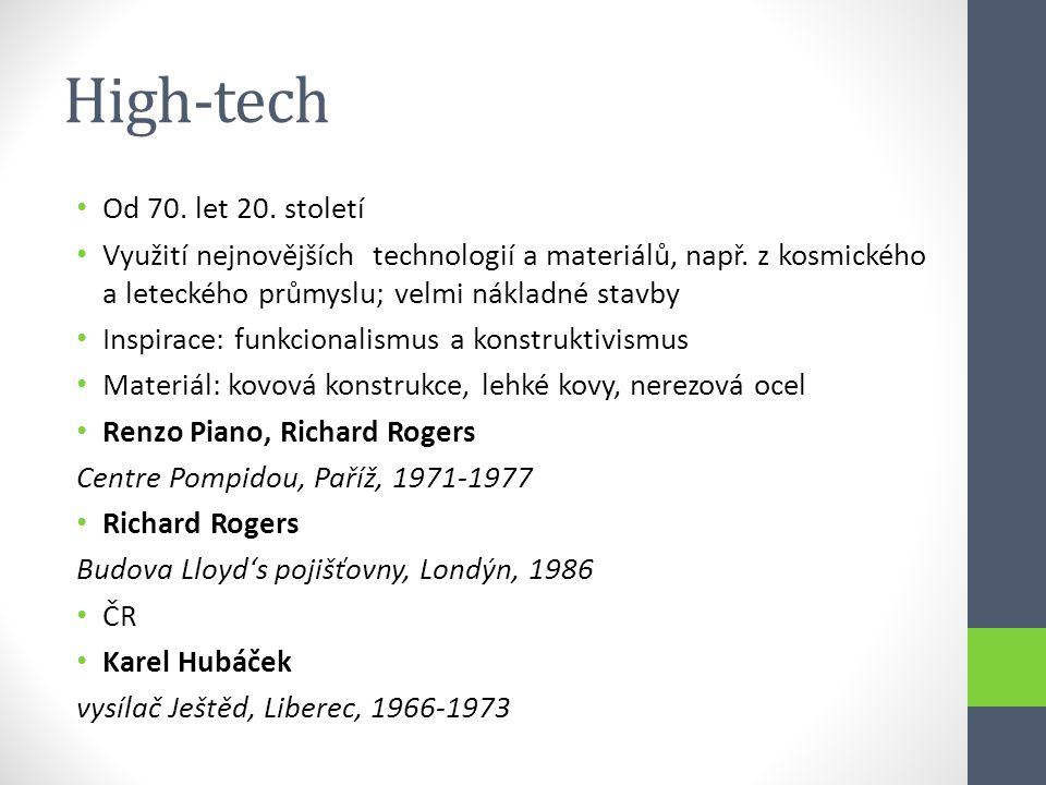 High-tech • Od 70. let 20. století • Využití nejnovějších technologií a materiálů, např. z kosmického a leteckého průmyslu; velmi nákladné stavby • In
