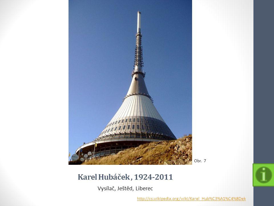 Karel Hubáček, 1924-2011 Vysílač, Ještěd, Liberec Obr. 7 http://cs.wikipedia.org/wiki/Karel_Hub%C3%A1%C4%8Dek