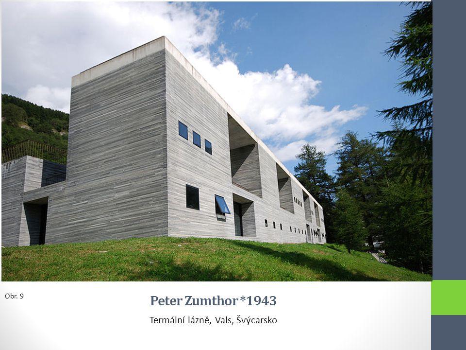 Peter Zumthor *1943 Termální lázně, Vals, Švýcarsko Obr. 9