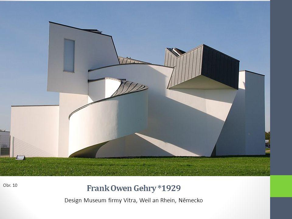 Frank Owen Gehry *1929 Design Museum firmy Vitra, Weil an Rhein, Německo Obr. 10
