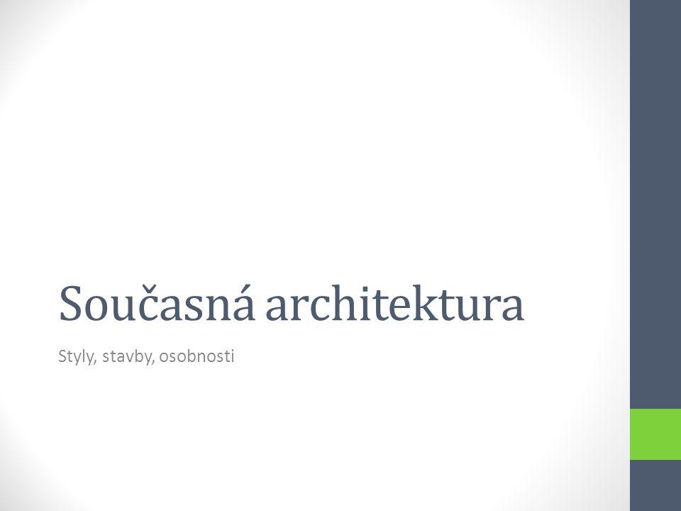Současná architektura Styly, stavby, osobnosti