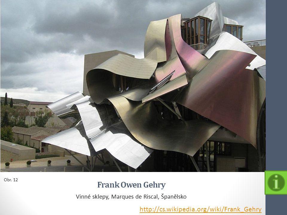 Frank Owen Gehry Vinné sklepy, Marques de Riscal, Španělsko Obr. 12 http://cs.wikipedia.org/wiki/Frank_Gehry