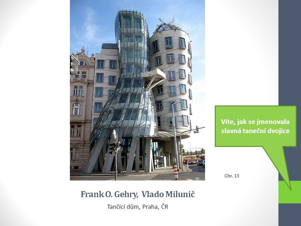 Frank O. Gehry, Vlado Milunič Tančící dům, Praha, ČR Obr. 13 Víte, jak se jmenovala slavná taneční dvojice