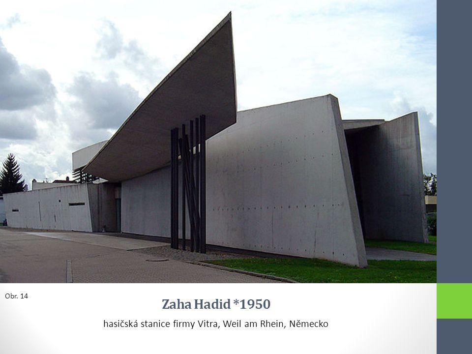 Zaha Hadid *1950 hasičská stanice firmy Vitra, Weil am Rhein, Německo Obr. 14