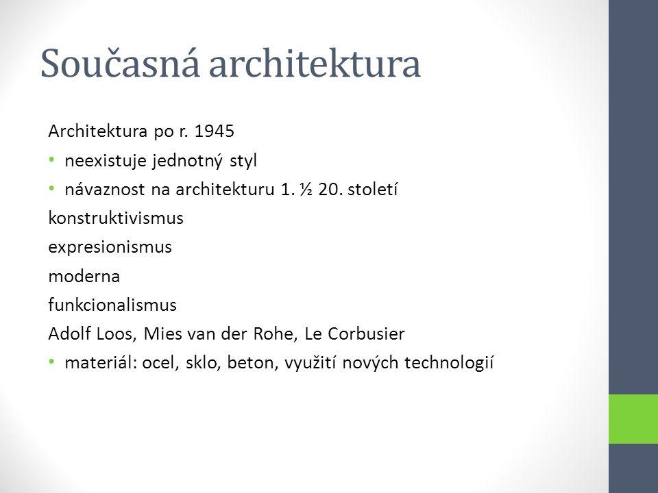 Současná architektura Architektura po r. 1945 • neexistuje jednotný styl • návaznost na architekturu 1. ½ 20. století konstruktivismus expresionismus