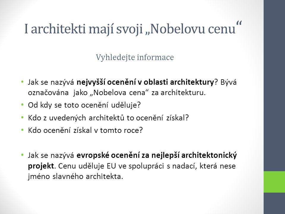 """I architekti mají svoji """"Nobelovu cenu """" Vyhledejte informace • Jak se nazývá nejvyšší ocenění v oblasti architektury? Bývá označována jako """"Nobelova"""