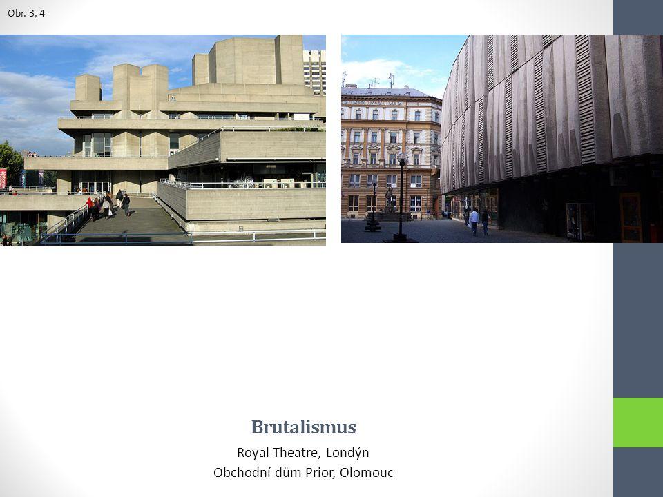 Brutalismus Royal Theatre, Londýn Obchodní dům Prior, Olomouc Obr. 3, 4