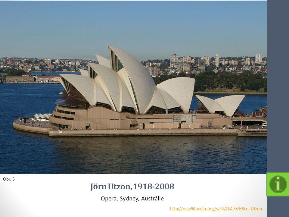 Jörn Utzon, 1918-2008 Opera, Sydney, Austrálie Obr. 5 http://cs.wikipedia.org/wiki/J%C3%B8rn_Utzon