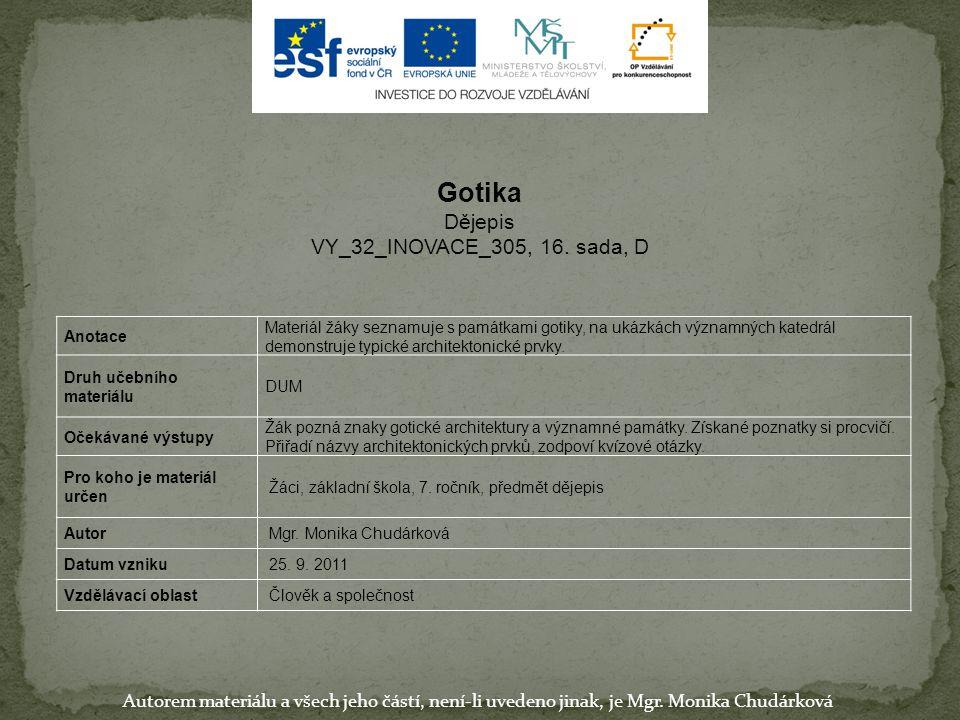 Autorem materiálu a všech jeho částí, není-li uvedeno jinak, je Mgr. Monika Chudárková Anotace Materiál žáky seznamuje s památkami gotiky, na ukázkách