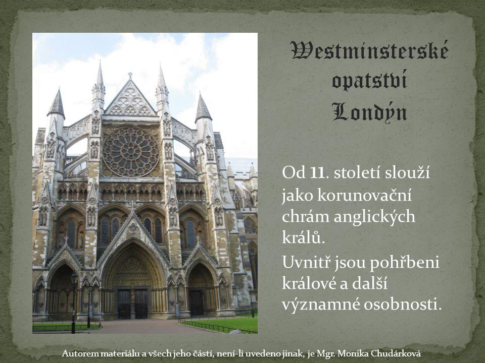 Westminsterské opatství Londýn Od 11. století slouží jako korunovační chrám anglických králů. Uvnitř jsou pohřbeni králové a další významné osobnosti.