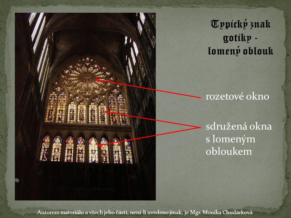 Typický znak gotiky - lomený oblouk rozetové okno sdružená okna s lomeným obloukem Autorem materiálu a všech jeho částí, není-li uvedeno jinak, je Mgr