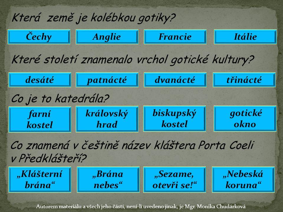 Která země je kolébkou gotiky? ČechyItálieFrancieAnglie Které století znamenalo vrchol gotické kultury? desátépatnáctédvanáctétřinácté Co je to katedr