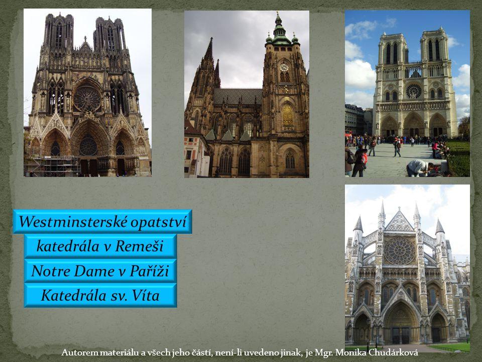 Katedrála sv. Víta Notre Dame v Paříži katedrála v Remeši Westminsterské opatství Autorem materiálu a všech jeho částí, není-li uvedeno jinak, je Mgr.
