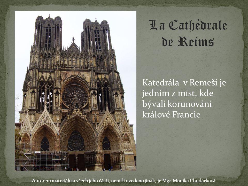 La Cathédrale de Reims Katedrála v Remeši je jedním z míst, kde bývali korunováni králové Francie Autorem materiálu a všech jeho částí, není-li uveden