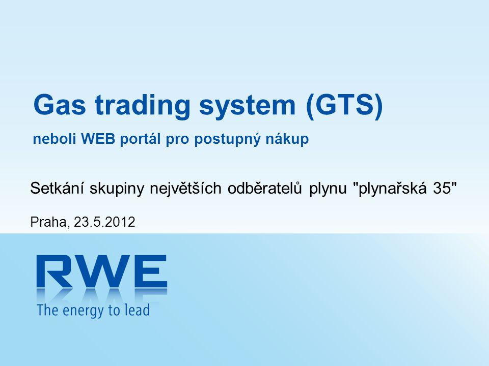 Gas trading system (GTS) neboli WEB portál pro postupný nákup Setkání skupiny největších odběratelů plynu