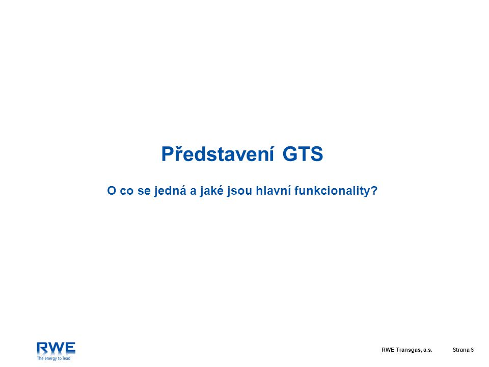 RWE Transgas, a.s.Strana 7 Co je to Gas trading system (GTS).