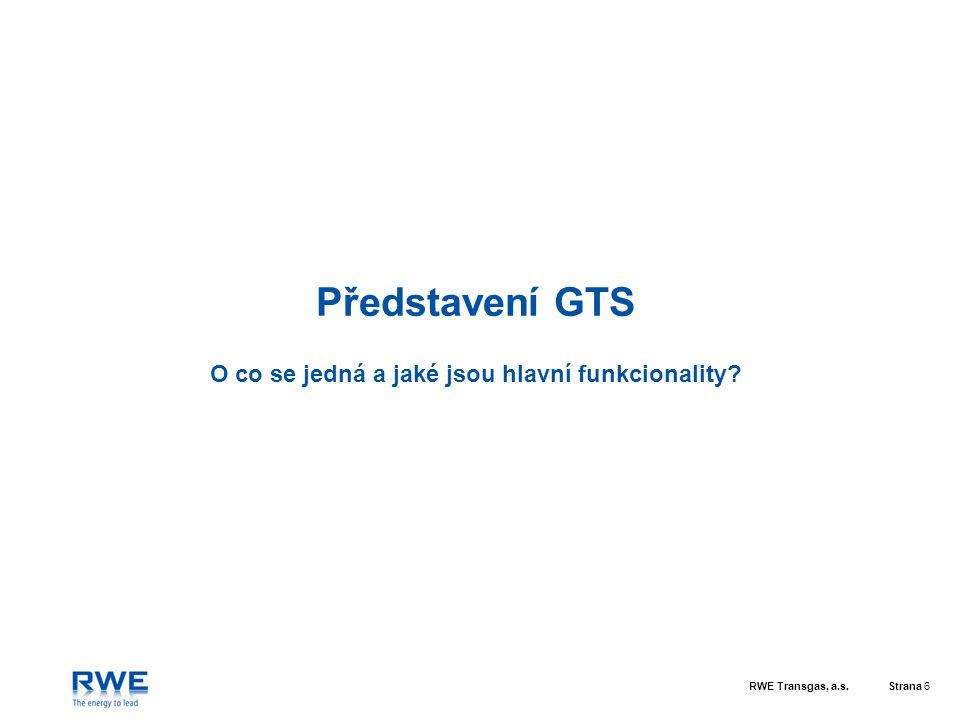RWE Transgas, a.s.Strana 6 Představení GTS O co se jedná a jaké jsou hlavní funkcionality?