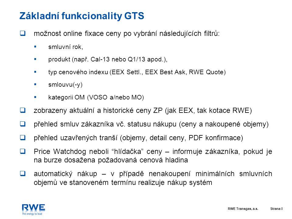 RWE Transgas, a.s.Strana 8 Základní funkcionality GTS  možnost online fixace ceny po vybrání následujících filtrů:  smluvní rok,  produkt (např. Ca