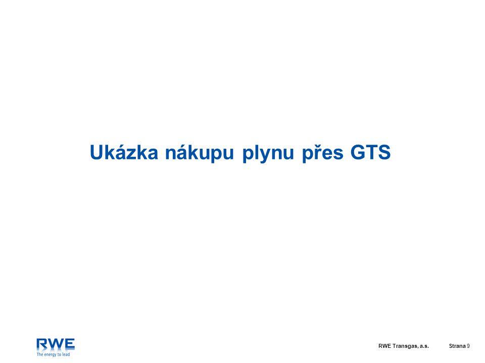 RWE Transgas, a.s.Strana 10 GTS: úvodní strana  přehled ostávek, zobrazení aktuálních cen plynu pro fixaci ceny (vč.