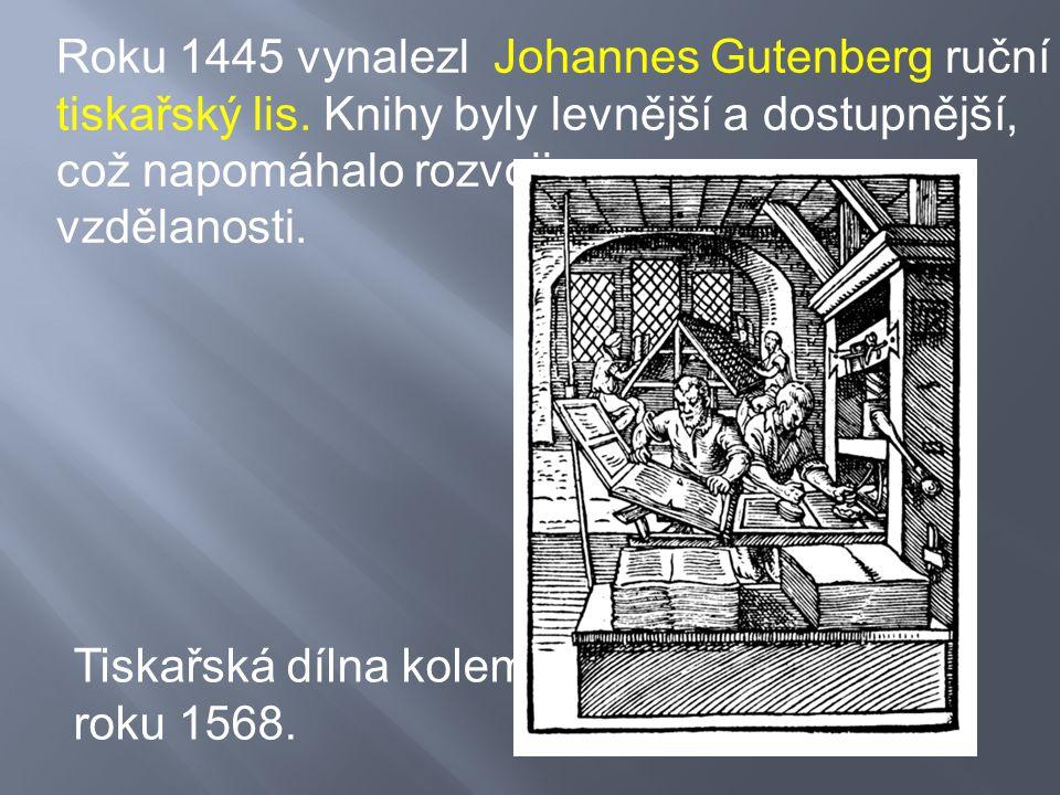 Roku 1445 vynalezl Johannes Gutenberg ruční tiskařský lis. Knihy byly levnější a dostupnější, což napomáhalo rozvoji vzdělanosti. Tiskařská dílna kole