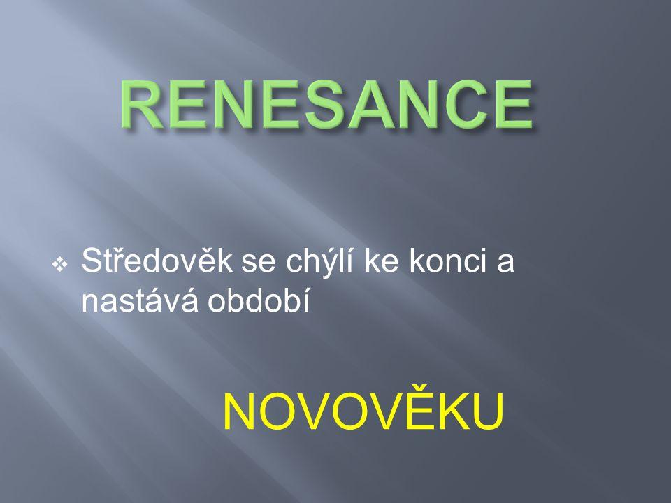  Renesance je umělecký sloh a historická epocha trvající ve světě od 14.