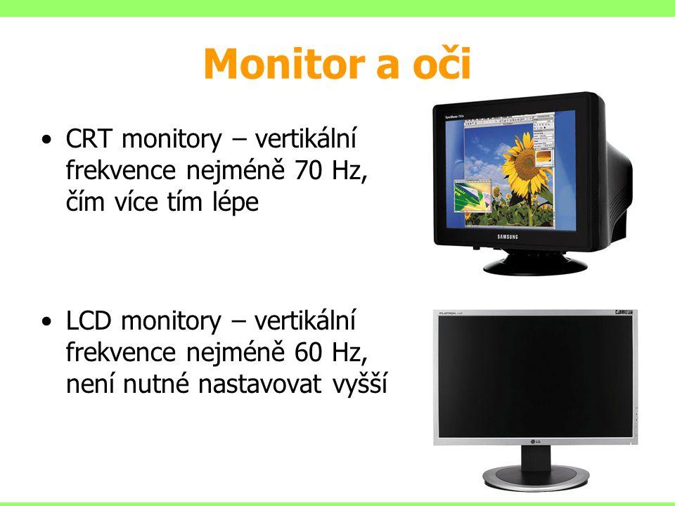 •CRT monitory – vertikální frekvence nejméně 70 Hz, čím více tím lépe •LCD monitory – vertikální frekvence nejméně 60 Hz, není nutné nastavovat vyšší