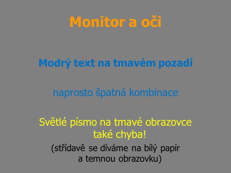 Modrý text na tmavém pozadí naprosto špatná kombinace Světlé písmo na tmavé obrazovce také chyba! (střídavě se díváme na bílý papír a temnou obrazovku