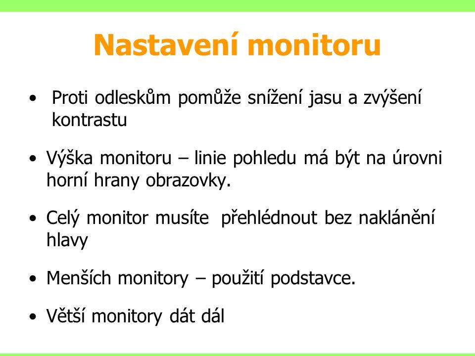 •Proti odleskům pomůže snížení jasu a zvýšení kontrastu •Výška monitoru – linie pohledu má být na úrovni horní hrany obrazovky. •Celý monitor musíte p