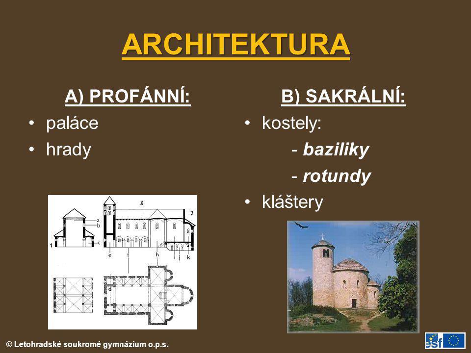 ARCHITEKTURA A) PROFÁNNÍ: •paláce •hrady B) SAKRÁLNÍ: •kostely: - baziliky - rotundy •kláštery