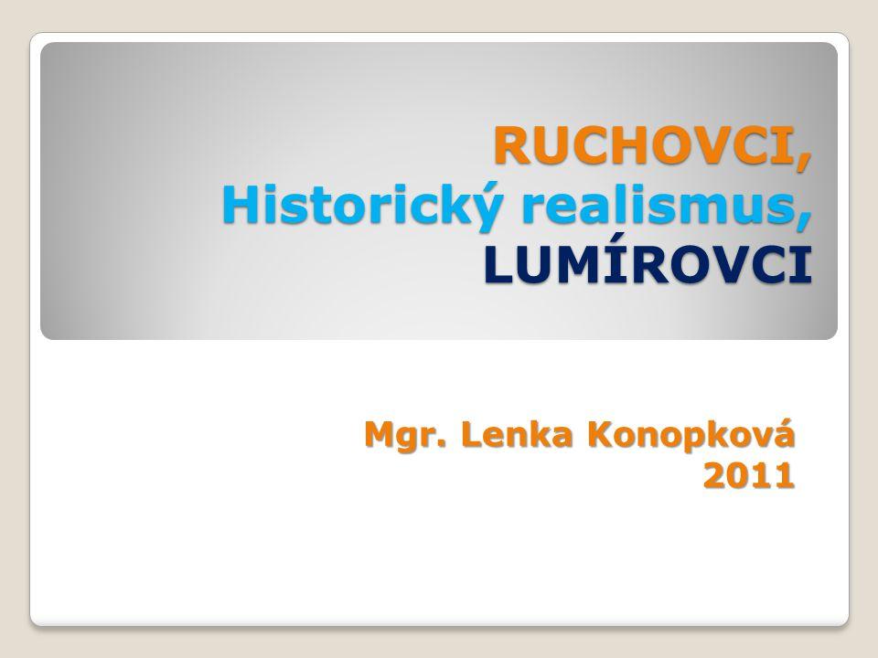 RUCHOVCI, Historický realismus, LUMÍROVCI Mgr. Lenka Konopková 2011