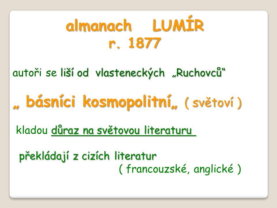 """almanach LUMÍR r. 1877 liší od vlasteneckých """"Ruchovců"""" autoři se liší od vlasteneckých """"Ruchovců"""" """" básníci kosmopolitní"""" ( světoví ) důraz na světov"""