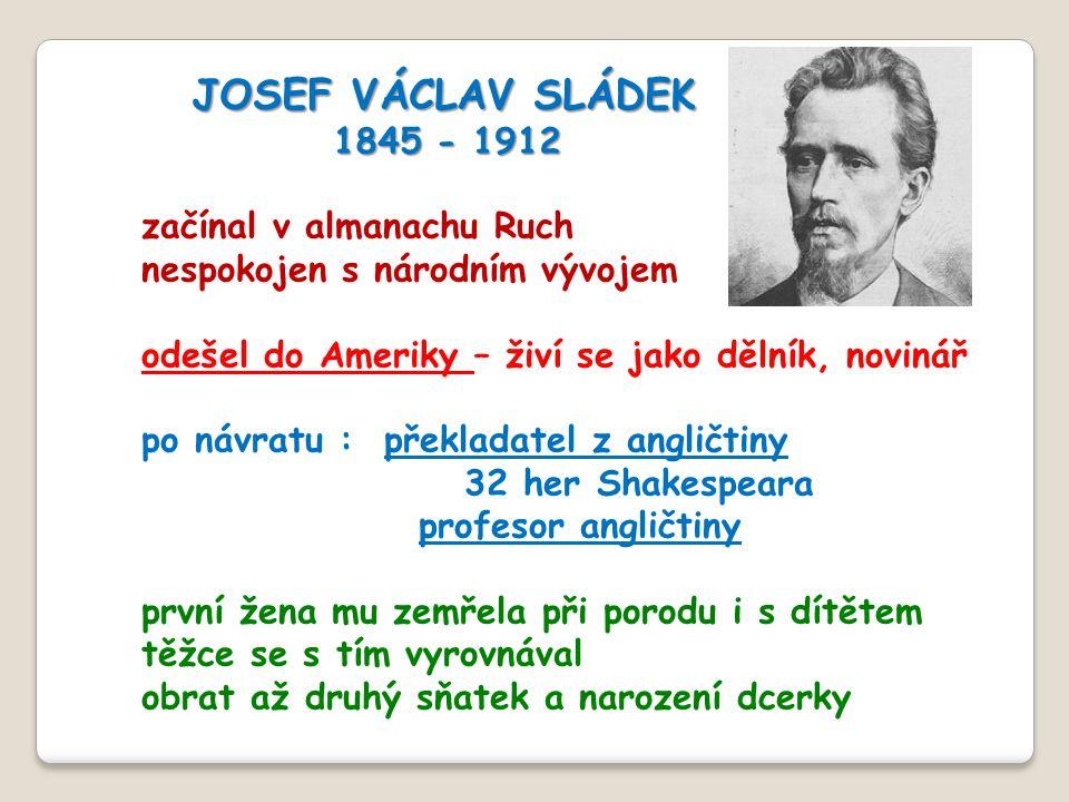 JOSEF VÁCLAV SLÁDEK 1845 - 1912 začínal v almanachu Ruch nespokojen s národním vývojem odešel do Ameriky – živí se jako dělník, novinář po návratu : p