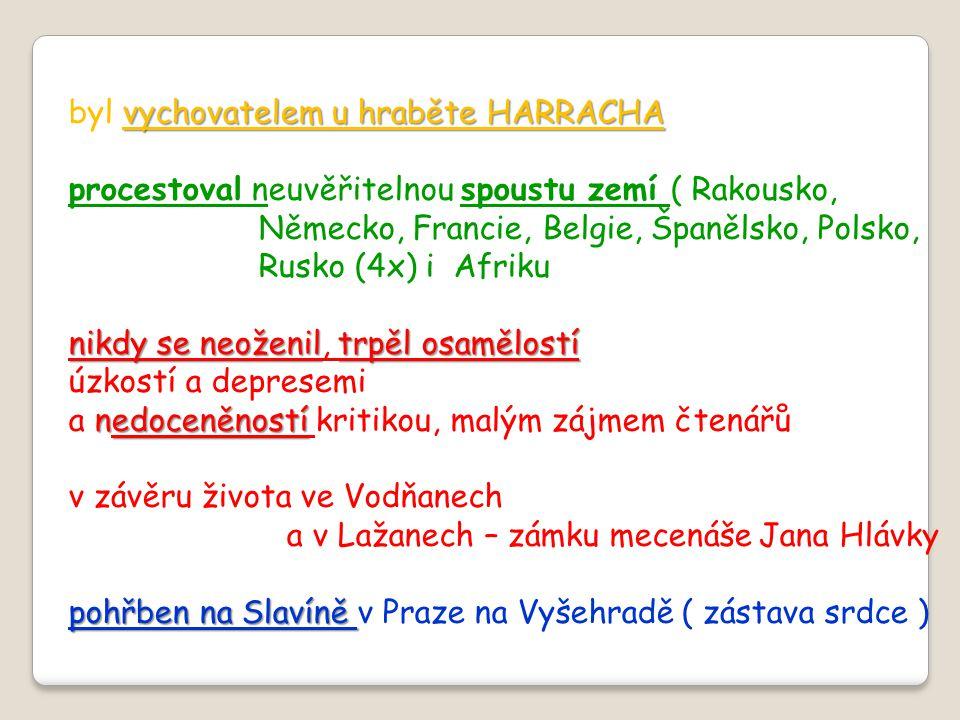 vychovatelem u hraběte HARRACHA byl vychovatelem u hraběte HARRACHA procestoval neuvěřitelnou spoustu zemí ( Rakousko, Německo, Francie, Belgie, Španě