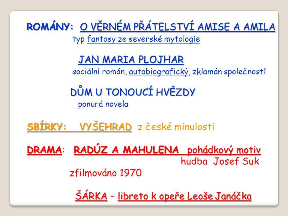 ROMÁNY:O VĚRNÉM PŘÁTELSTVÍ AMISE A AMILA ROMÁNY: O VĚRNÉM PŘÁTELSTVÍ AMISE A AMILA typ fantasy ze severské mytologie JAN MARIA PLOJHAR sociální román,