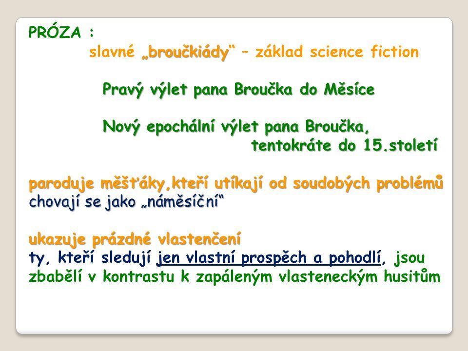"""PRÓZA : """"broučkiády slavné """"broučkiády"""" – základ science fiction Pravý výlet pana Broučka do Měsíce Nový epochální výlet pana Broučka, Nový epochální"""