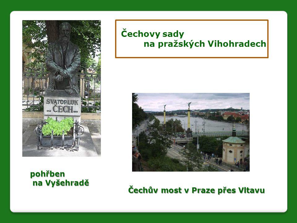 pohřben na Vyšehradě na Vyšehradě Čechovy sady na pražských Vihohradech Čechův most v Praze přes Vltavu