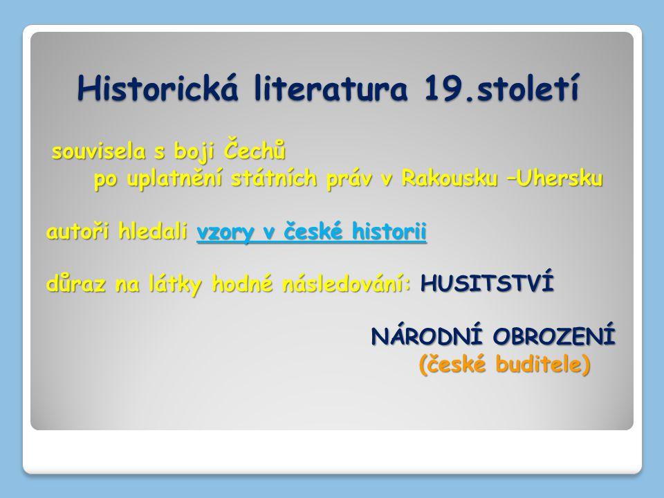 Historická literatura 19.století souvisela s boji Čechů po uplatnění státních práv v Rakousku –Uhersku po uplatnění státních práv v Rakousku –Uhersku