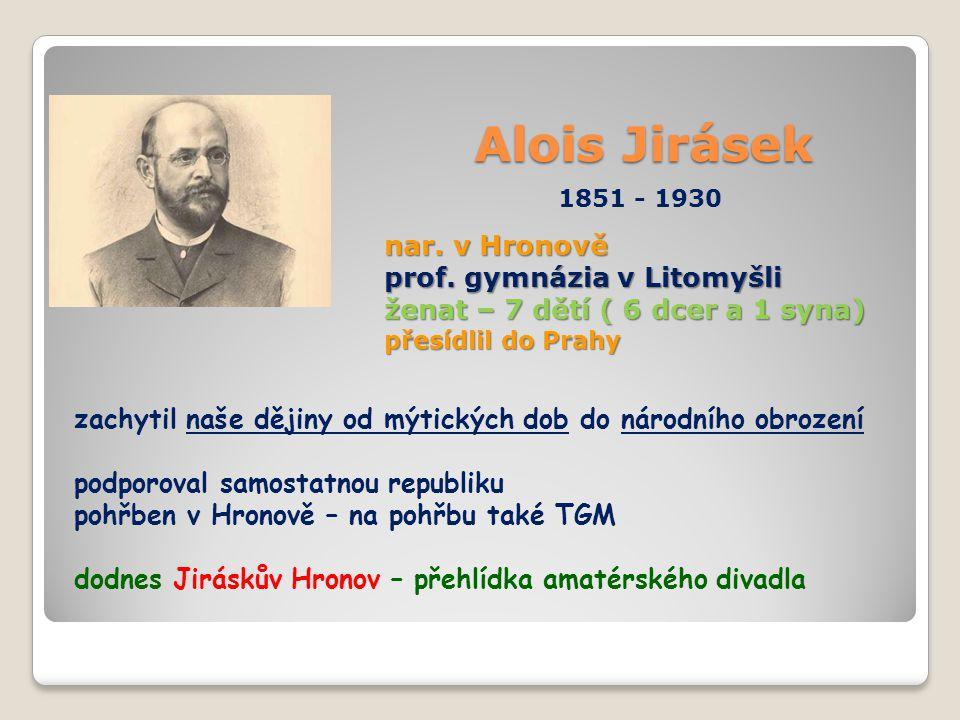 Alois Jirásek Alois Jirásek 1851 - 1930 nar. v Hronově prof. gymnázia v Litomyšli ženat – 7 dětí ( 6 dcer a 1 syna) přesídlil do Prahy zachytil naše d