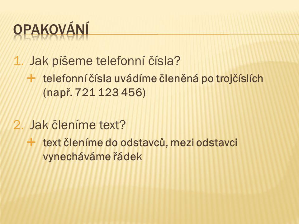 1.Jak píšeme telefonní čísla.  telefonní čísla uvádíme členěná po trojčíslích (např.