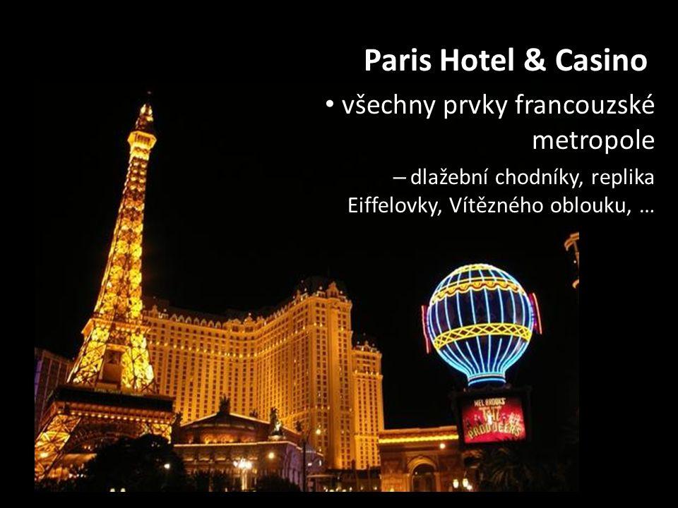Paris Hotel & Casino • všechny prvky francouzské metropole – dlažební chodníky, replika Eiffelovky, Vítězného oblouku, …